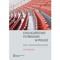 Chuligaństwo futbolowe w Polsce - Edyta Drzazga (opr. miękka)