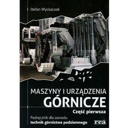 Maszyny i urządzenia górnicze Podręcznik dla zawodu technik górnictwa podziemnego Część 1 (opr. miękka)