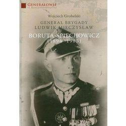 Generał Brygady Ludwik Mieczysław Boruta-Spiechowicz (1894-1985) - wysyłamy w 24h (opr. twarda)