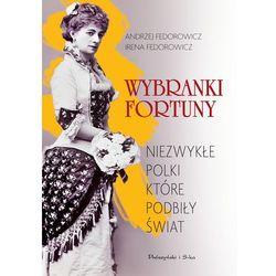 Wybranki fortuny. Niezwykłe Polki, które podbiły świat - Andrzej Fedorowicz (opr. twarda)