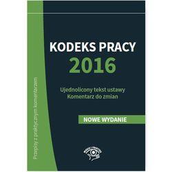 Kodeks pracy 2016 Ujednolicony tekst ustawy Komentarz do zmian - Katarzyna Wrońska-Zblewska, Szymon Sokolik, Emilia Wawrzyszczuk