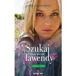 Szukaj mnie wśród lawendy. Gabriela Tom III - Agnieszka Lingas-Łoniewska