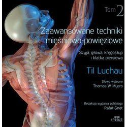 Zaawansowane techniki mięśniowo-powięziowe. Szyja, głowa, kręgosłup i klatka piersiowa. Tom 2 - (opr. miękka)