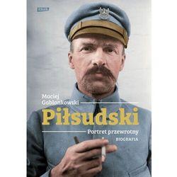 Piłsudski. portret przewrotny. biografia - maciej gablankowski (opr. broszurowa)
