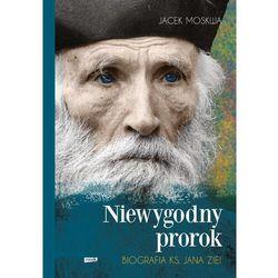 Niewygodny prorok. biografia ks. jana ziei - jacek moskwa (opr. twarda)