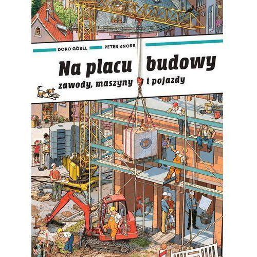 Książki dla dzieci, Na placu budowy. Zawody, maszyny i pojazdy (opr. kartonowa)