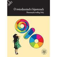 Książki medyczne, O twierdzeniach i hipotezach. Matematyka według Delty (opr. miękka)