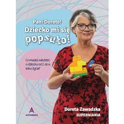 """""""Pani Doroto! Dziecko mi się popsuło!"""" – Dorota Superniania Zawadzka (opr. twarda)"""