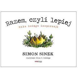 Razem czyli lepiej. Mała księga inspiracji - Simon Sinek DARMOWA DOSTAWA KIOSK RUCHU (opr. miękka)