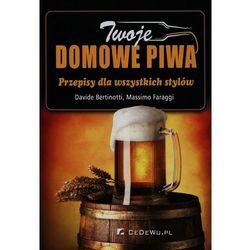 Twoje domowe piwa - Bertinotti Davide, Faraggi Massimo (opr. broszurowa)