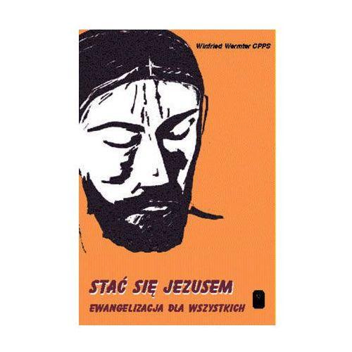 Książki religijne, Stać się Jezusem - Ewangelizacja dla wszystkich (opr. miękka)