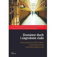 Pedagogika, Zraniony duch i zagrożone ciało Resocjalizacja XXI wieku w perspektywie interdyscyplinarnej (opr. miękka)