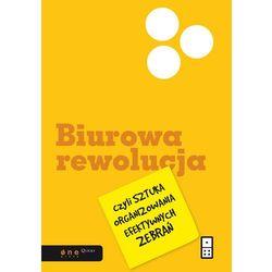 Biurowa rewolucja czyli sztuka organizowania efektywnych zebrań (opr. twarda)