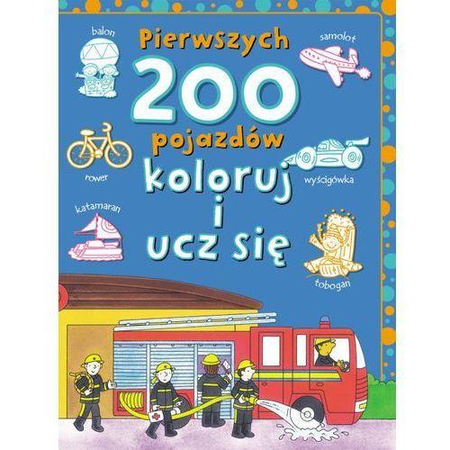Książki dla dzieci, Pierwszych 200 pojazdów. Koloruj i ucz się (opr. broszurowa)