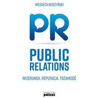 Biblioteka biznesu, Public Relations – wizerunek, reputacja, tożsamość - Wojciech Budzyński DARMOWA DOSTAWA KIOSK RUCHU (opr. miękka)