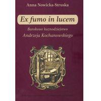 Bibliotekoznastwo i bibliografie, Ex fumo in lucem. Barokowe kaznodziejstwo Andrzeja Kochanowskiego (opr. miękka)
