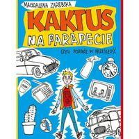 Literatura młodzieżowa, Kaktus na parapecie, czyli podróż w przeszłość [Zarębska Magdalena] (opr. broszurowa)