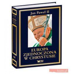 Jan Paweł II. Europa zjednoczona w Chrystusie. (opr. twarda)