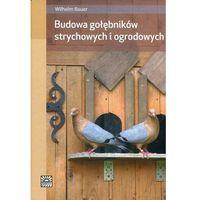 Książki o florze i faunie, Budowa gołębników strychowych i ogrodowych - Bauer Wilhelm (opr. twarda)
