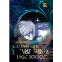 Książki dla dzieci, O Stephenie Hawkingu, czarnej dziurze i myszach podłogowych (opr. twarda)