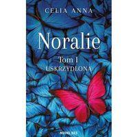 Literatura młodzieżowa, Noralie t. 1 - uskrzydlona - celia anna
