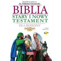 Książki dla dzieci, Biblia dla rodziny. Stary i Nowy Testament (opr. twarda)