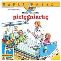 Książki dla dzieci, Mądra Mysz Mam przyjaciółkę pielęgniarkę (opr. broszurowa)