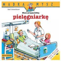 Mądra Mysz Mam przyjaciółkę pielęgniarkę (opr. broszurowa)