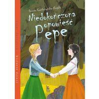 Literatura młodzieżowa, Niedokończona opowieść pepe - dorota combrzyńska-nogala (opr. twarda)