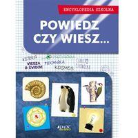 Słowniki, encyklopedie, Encyklopedia szkolna. Powiedz, czy wiesz - dostawa od 5,99zł (opr. twarda)