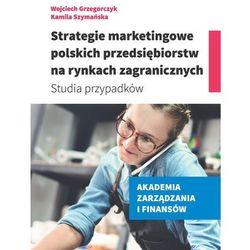 Strategie marketingowe polskich przedsiębiorstw na rynkach zagranicznych (opr. miękka)