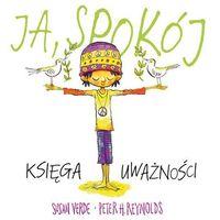 """Książki dla dzieci, Książka """"Ja, spokój. Księga uważności"""" Wydawnictwo Mamania 9788365796943 (opr. twarda)"""