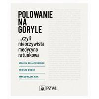Książki medyczne, Polowanie na goryle… czyli nieoczywista medycyna ratunkowa - Michał Dudek - ebook