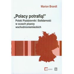 Polacy potrafią. Polski Październik i Solidarność w oczach pisarzy wschodnioniemieckich (opr. miękka)
