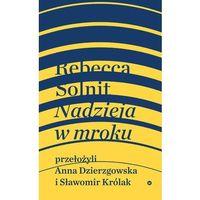 Pozostałe książki, Nadzieja W Mroku Nieznane Opowieści Niebywałe Możliwości - Rebecca Solnit