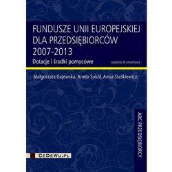 Fundusze Unii Europejskiej dla przedsiębiorców 2007-2013 (opr. miękka)
