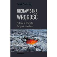 E-booki, Nienawistna wrogość. Szkice z filozofii bezpieczeństwa - Jacek Posłuszny