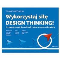 Biblioteka biznesu, Wykorzystaj siłę design thinking! przygotuj zespół do realizacji celów w środowisku vuca (opr. miękka)