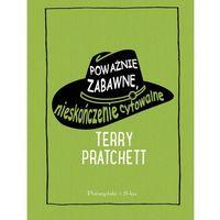 Książki dla młodzieży, Poważnie zabawne. Nieskończenie cytowalne - Terry Pratchett OD 24,99zł DARMOWA DOSTAWA KIOSK RUCHU (opr. twarda)
