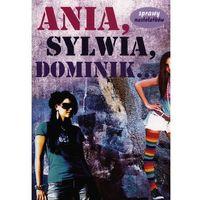 Literatura młodzieżowa, Ania, Sylwia, Dominik - ŁÓDŹ, odbiór osobisty za 0zł! (opr. broszurowa)