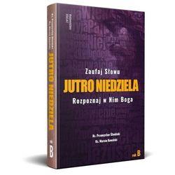 Jutro Niedziela rok B - Ks. Przemysław Śliwiński, ks. Marcin Kowalski - książka (opr. twarda)
