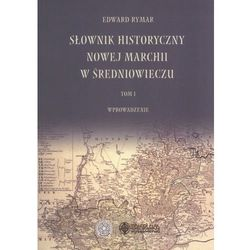Słownik historyczny Nowej Marchii w średniowieczu Tom 1 - Edward Rymar (opr. miękka)