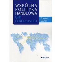 Biblioteka biznesu, Wspólna polityka handlowa Unii Europejskiej (opr. miękka)