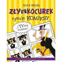 Książki dla dzieci, Zły Kocurek rysuje komiksy. I Ty też możesz - NICK BRUEL (opr. miękka)