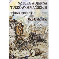 Sztuka wojenna Turków osmańskich w latach 1500-170 (opr. broszurowa)