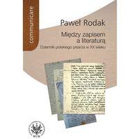 E-booki, Między zapisem a literaturą. Dziennik polskiego pisarza w XX wieku - Paweł Rodak