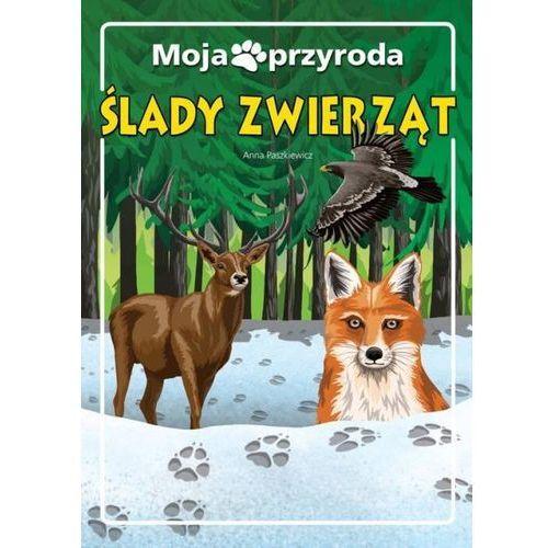 Książki dla dzieci, Moja przyroda Ślady zwierząt - Anna Paszkiewicz (opr. twarda)