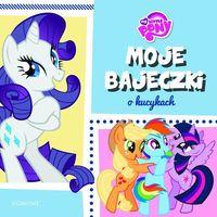 Książki dla dzieci, My Little Pony Moje bajeczki o kucykach - Praca zbiorowa (opr. miękka)