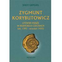 Historia, Zygmunt Korybutowicz Litewski książę w husyckich Czechach (opr. miękka)