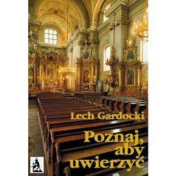 Poznaj, aby uwierzyć. Liturgia Mszy Świętej - Lech Gardocki